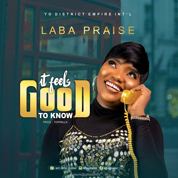 Laba Praise - It Feels Good To Know Lyrics & Mp3 Download
