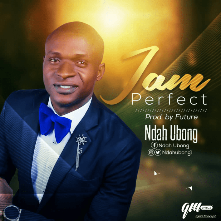 New Release Ndah Ubong - I Am Perfect