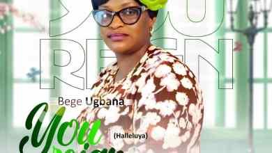 Photo of Bege Ugbana – You Reign Mp3 Download