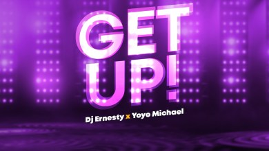 Photo of DJ Ernesty & Yoyo – Get Up Lyrics & Mp3 Download