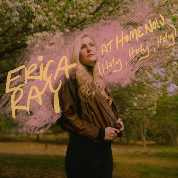 Erica Ray - At Home Now (Holy, Holy, Holy) Mp3 Download