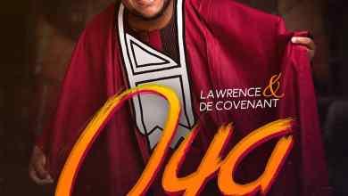 Photo of Lawrence & De Covenant – Oya (Lyrics, Mp3)