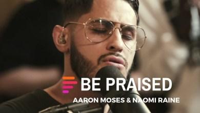 Photo of Maverick City Music – Be Praised (ft Aaron Moses & Naomi Raine)