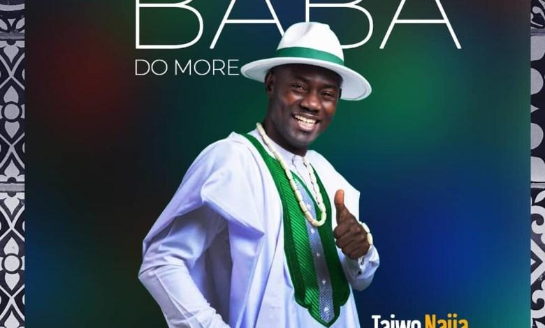 TaiwoNaija - Baba Do More