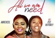 Photo of Amiexcel – All We Ever Need (Lyrics, Mp3 Download)