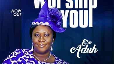 Photo of Ese Aduh – I Will Worship You (Lyrics, Video, Mp3)