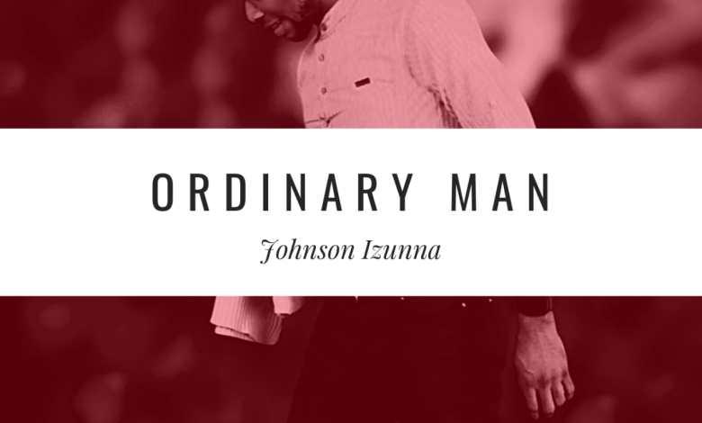 Johnson Izunna - Ordinary Man