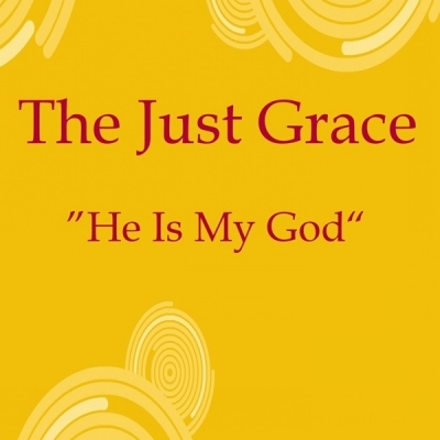 The Just Grace - He Is My God