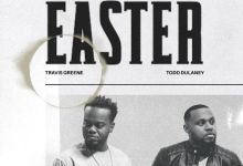 Photo of Travis Greene Ft. Todd Dulaney – Easter  (Lyrics, Mp3 Download)