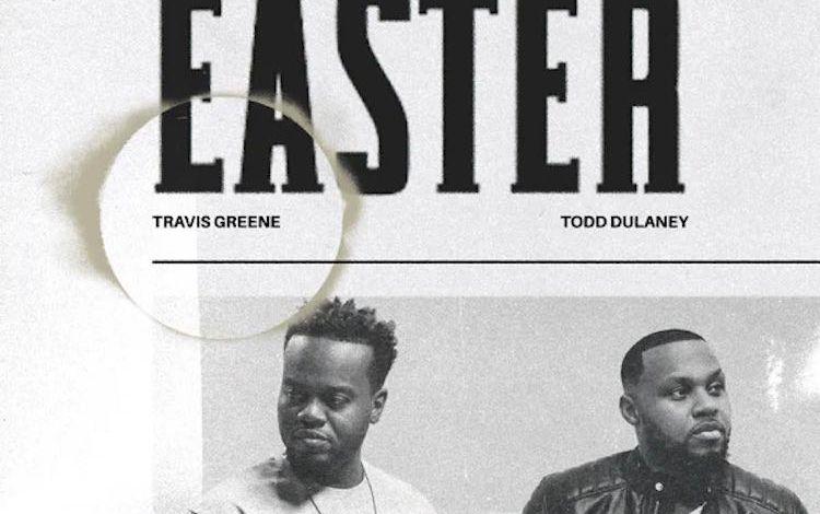 Easter-Travis-Greene-ft.-Todd-Dulaney