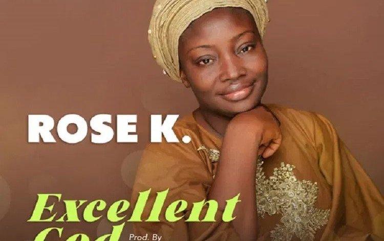 Rose K - Excellent God