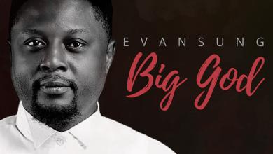Photo of Evansung – Big God (Lyrics, Mp3 Download)
