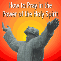 How to Pray in the Power of the Holy Spirit