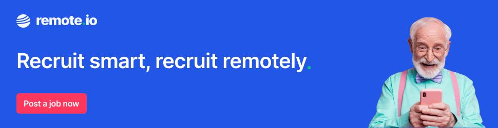 Recruit smart, Recruit remotely.