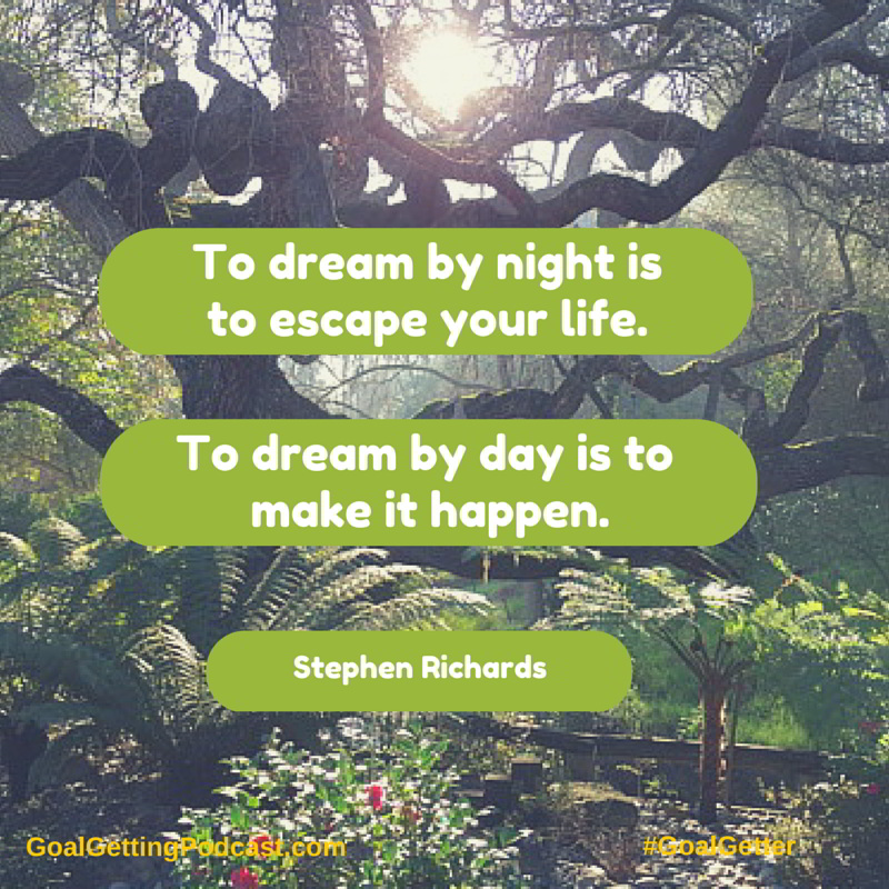 To dream by night is to escape your life. To dream by day is to make it happen. Stephen Richards