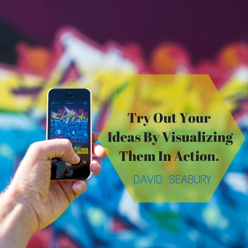 Try Out Your Ideas By Visualizing Them In Action - David Seabury