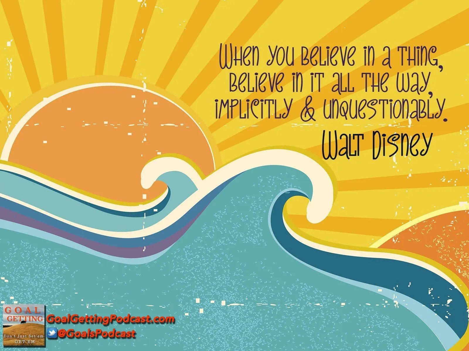 When you believe in a thing, believe in it implicitly and unquestionably. Walt Disney