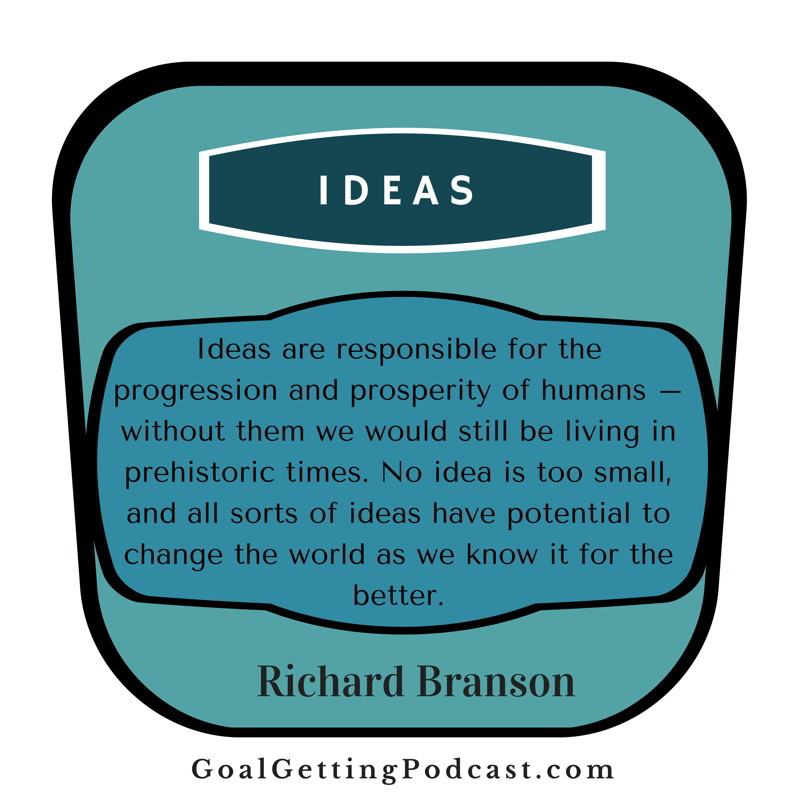 Ideas are responsible for the progression and prosperity of humans – without them we would still be living in prehistoric times. No idea is too small, and all sorts of ideas have potential to change the world as we know it for the better. Richard Branson