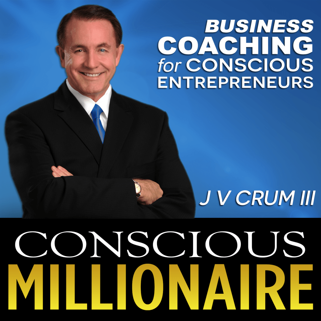 JV Crum III Conscious Millionaire Podcast Business Coaching for Conscious Entrepreneurs