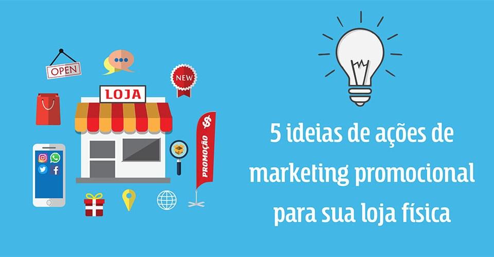 5 ideias de ações de marketing promocional para sua loja física