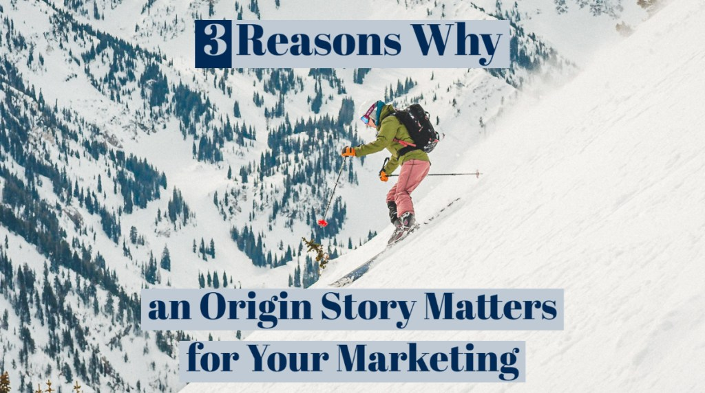 3 Reasons Why an Origin Story Matters for Your Marketing