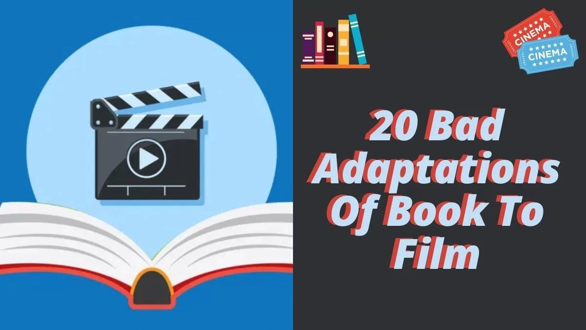 20 Bad Adaptations Of Book To Film