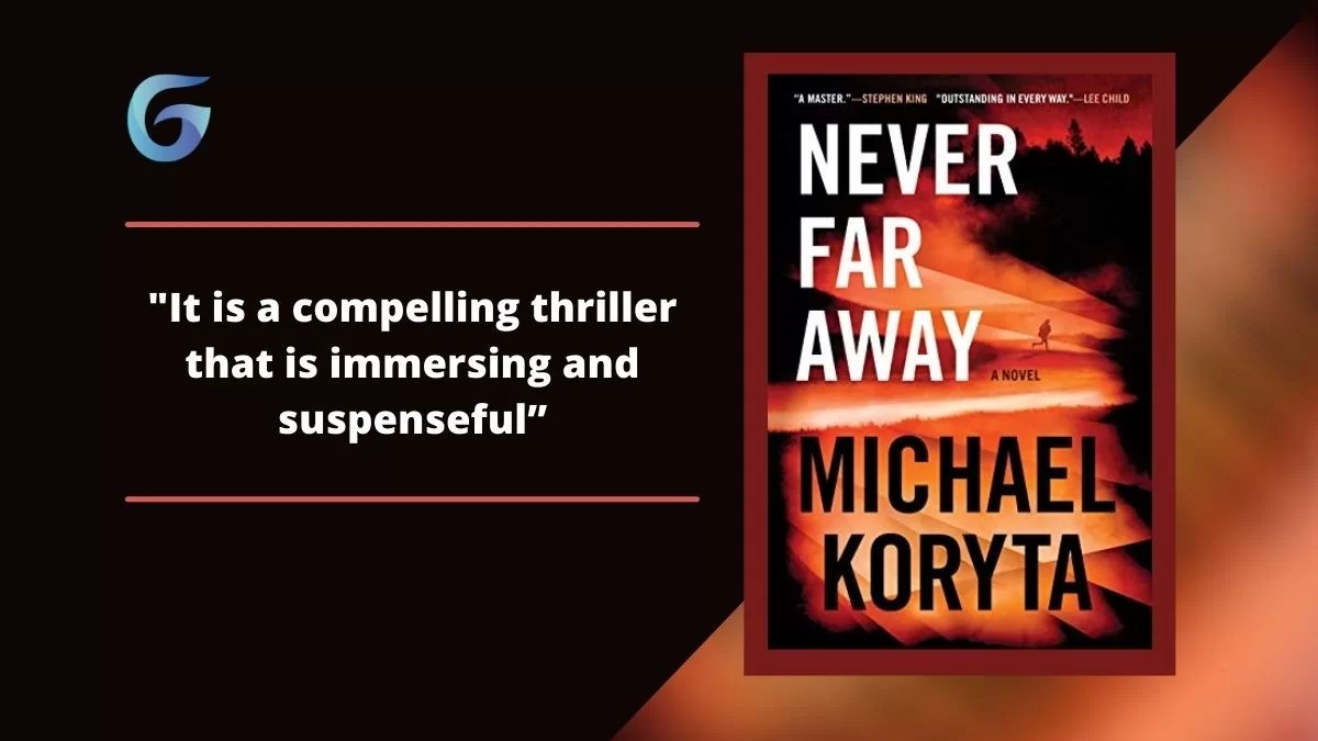 Never Far Away: By Michael Koryta Is A Compelling Thriller That Is Immersing And Suspenseful.
