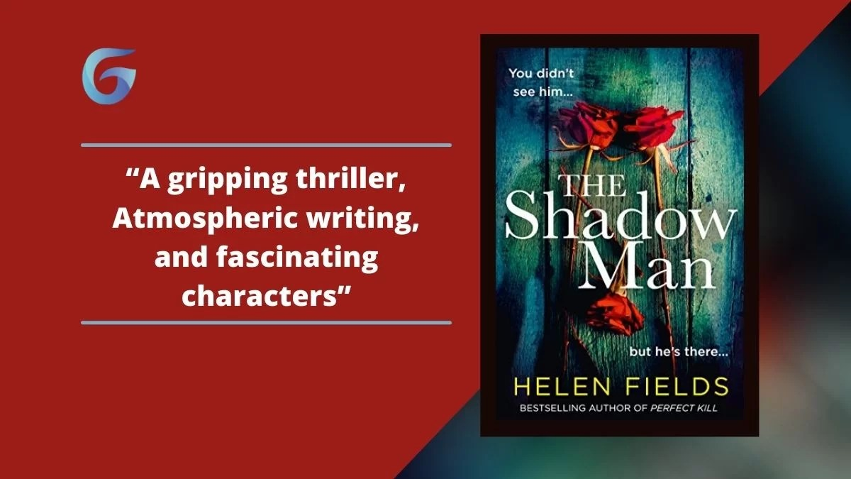 The Shadow Man: By Helen Fields Is A Gripping Thriller, With Atmospheric Writing, And Fascinating Characters.