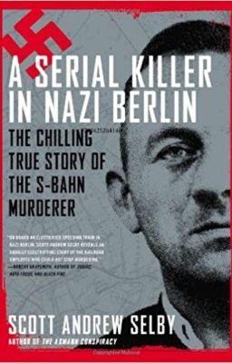 A Serial Killer in Nazi Berlin by Scott Andrew Selby
