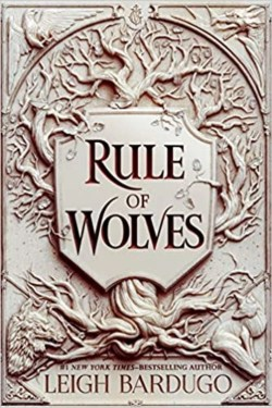 Rule Of Wolves By Leigh Bardugo (Ruler Of Scars Duology)