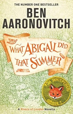 What Abigail Did That Summer: By Ben Aaronovitch