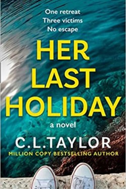 Her Last Holiday By C.L. Taylor (Suspenseful, Mystery-Thriller Novel )