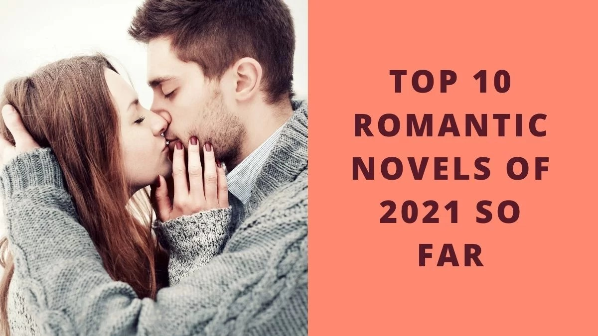 Top 10 Romantic Novels of 2021 So Far | The best romance books of 2021