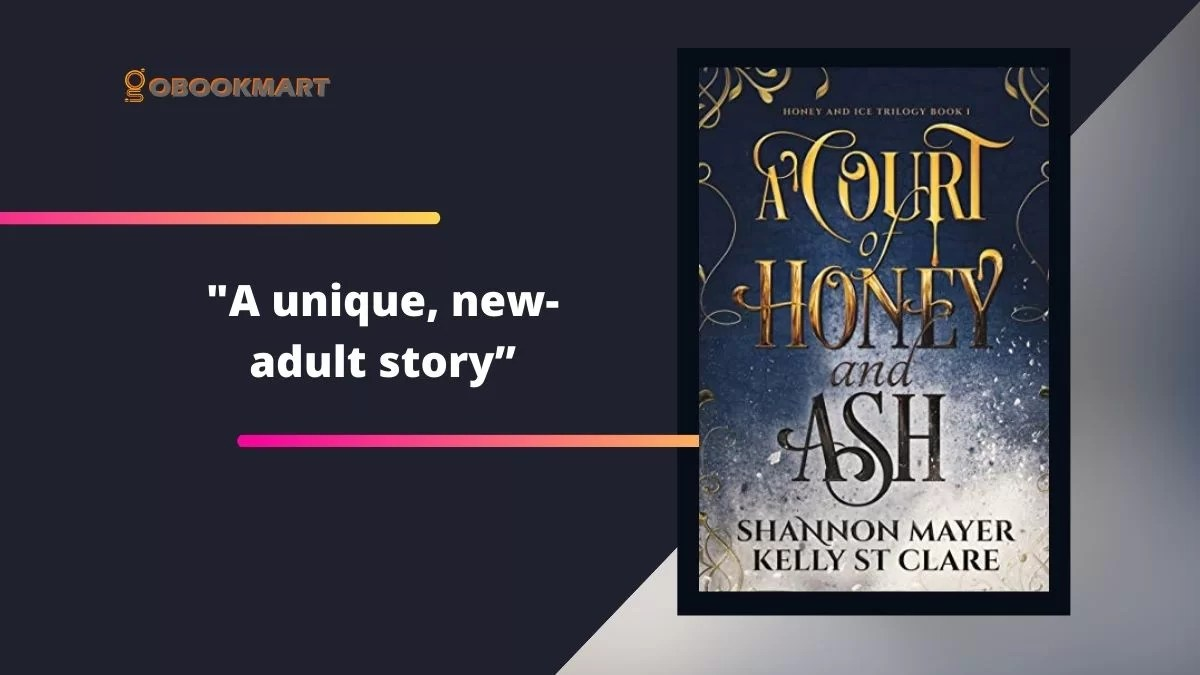A Court Of Honey And Ash By Shannon Mayer and Kelly St Clare Is A Unique, New-Adult Story