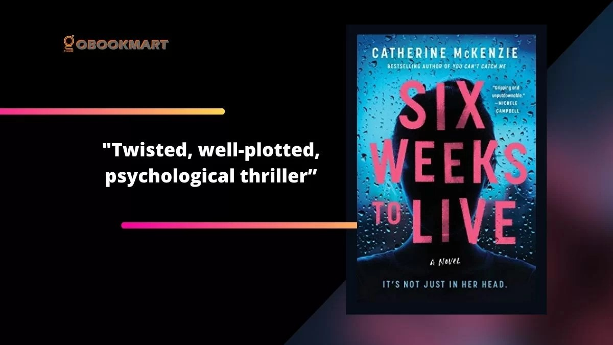 Six Weeks to Live By Catherine McKenzie | Twisted, Well-Plotted, Psychological Thriller