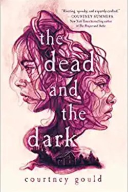The Dead And The Dark By Courtney Gould | Super Riveting And Mysterious