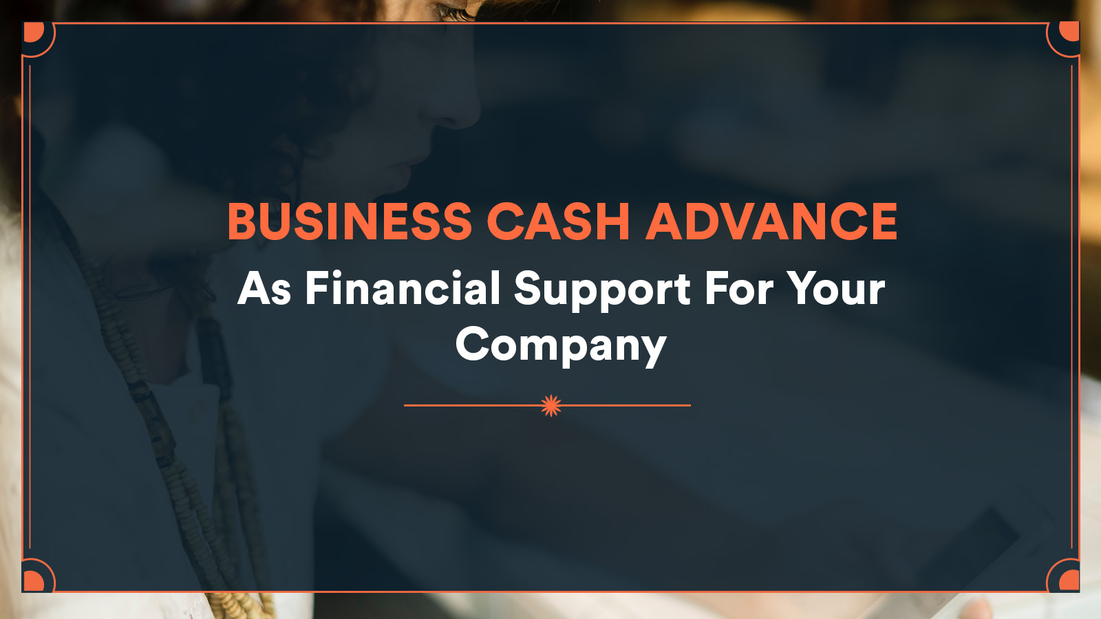 Business Cash Advance As Financial Support For Your Company