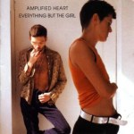 Amplified Heart ~ Everything But The Girl