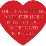 Nature Boy ~ The greatest thing you'll ever learn is just to love and be loved in return.