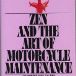 Zen and the Art of Motorcycle Maintenance ~ Robert M. Pirsig