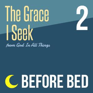 The Grace I Seek Before Bed