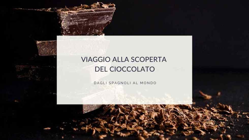 viaggio alla scoperta del cioccolato. Dagli spagnoli al mondo