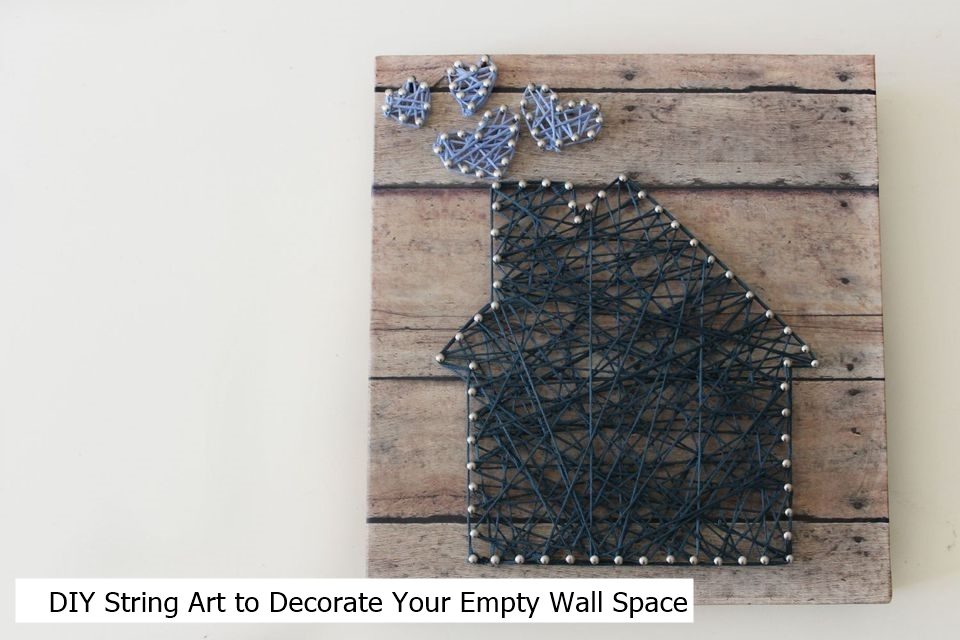 DIY String Art to Decorate Your Empty Wall Space ( Step by Step Guide)