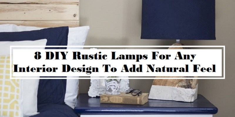 8 DIY Rustic Lamps For Any Interior Design To Add Natural Feel
