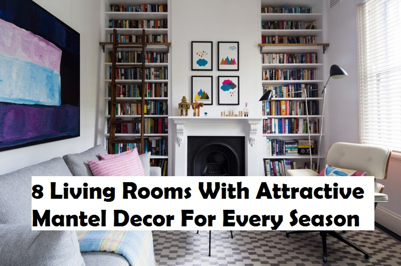 8 living rooms with attractive mantel decor for every season