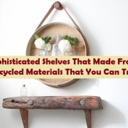 8 sophisticated shelves that made from upcycled materials that you can try