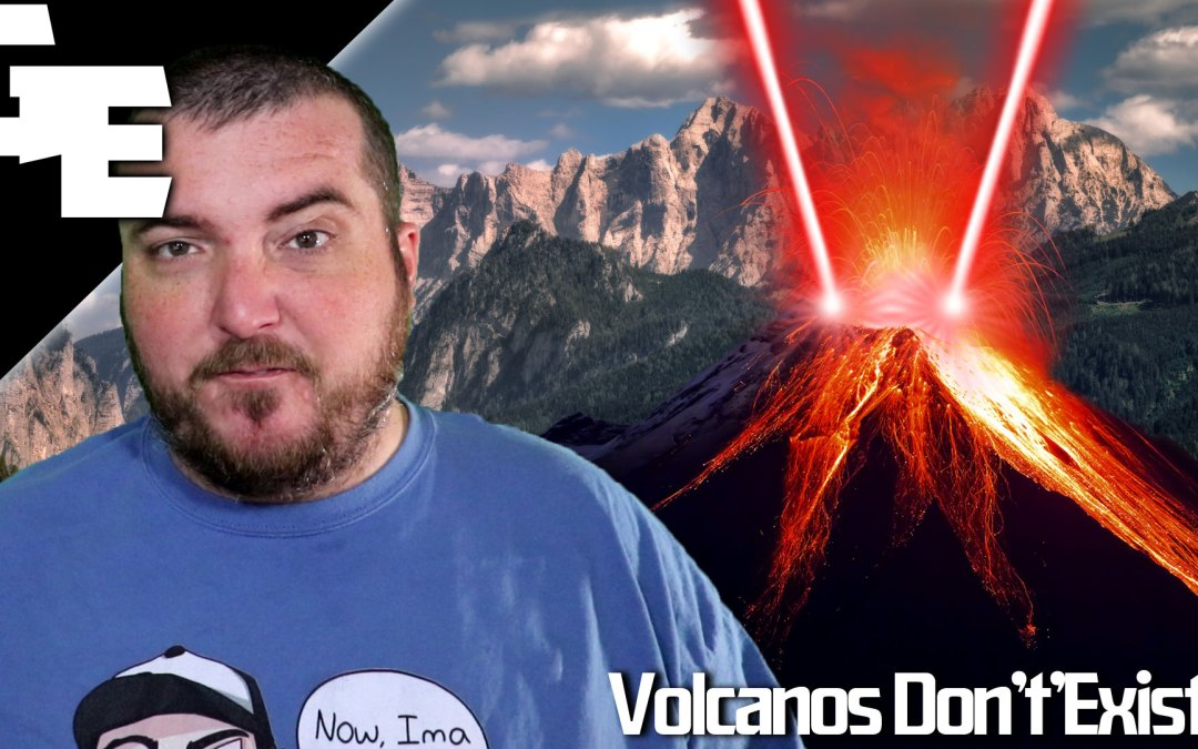 5 Reasons Why Mountains & Volcanos Do Not Exist