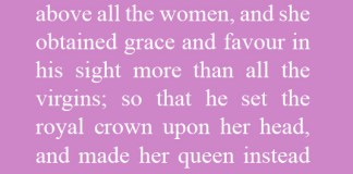 Esther 2:17 And the king loved Esther above all the women, and she obtained grace and favour in his sight more than all the virgins; so that he set the royal crown upon her head, and made her queen instead of Vashti.