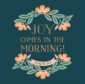Psalm 30:5 Joy Comes in the Morning