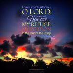 Psalm 142:5 I cried unto thee, O LORD: I said, Thou [art] my refuge [and] my portion in the land of the living